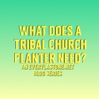 What Does a Tribal Church Planter Need? (John 1:1b, Pt. 3)